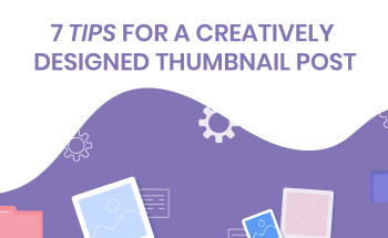 7 Tips for a Creatively Designed Thumbnail Post