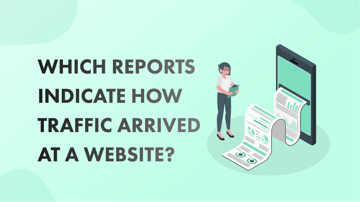 Which-Reports-Indicate-How-Traffic-Arrived-At-A-Website