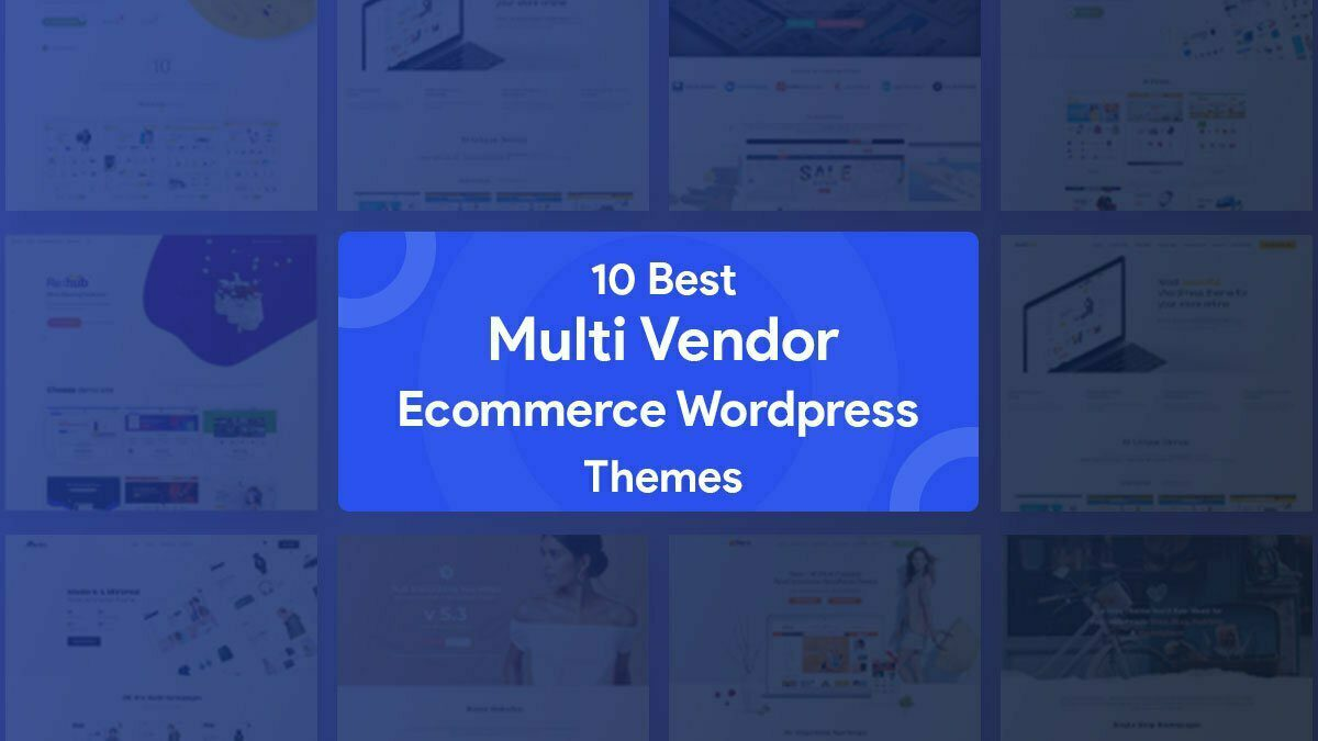 10 Best Multi Vendor Ecommerce WordPress Themes