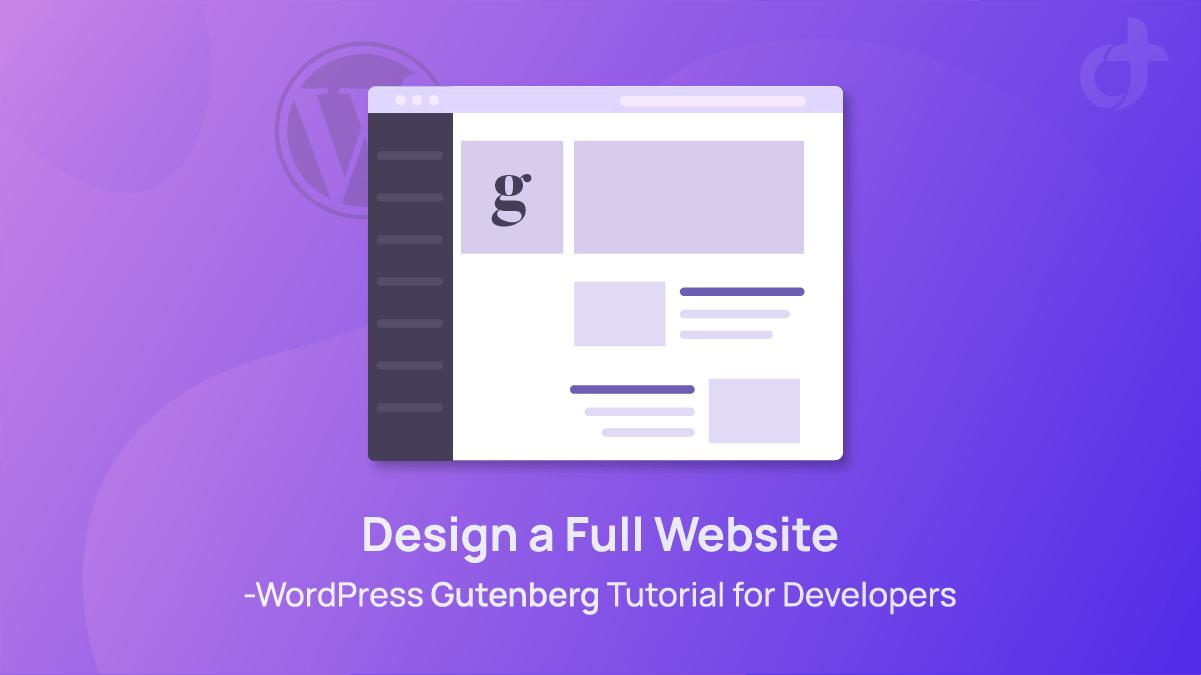 WordPress Gutenberg Tutorial for Developers - Design a Full Website | DroitThemes