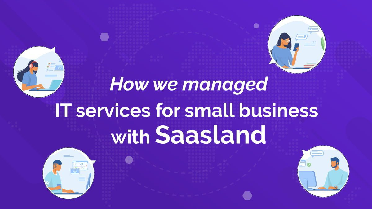 How We Managed IT Services for Small Business with Saasland