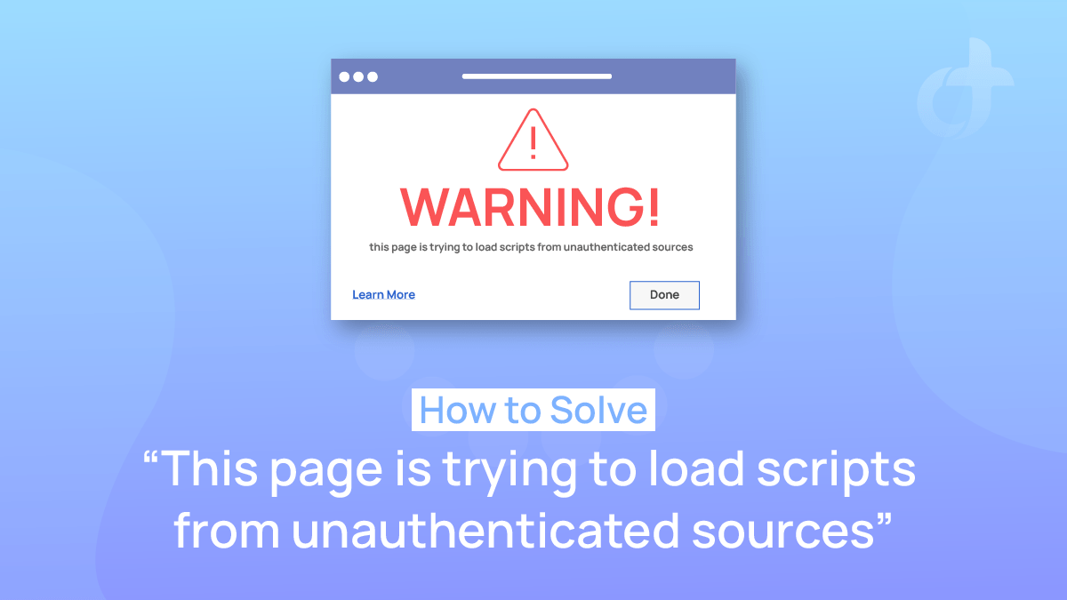 How to solve this page is trying to load scripts from unauthenticated sources
