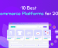 10 Best Ecommerce Platforms