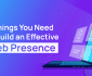 4 Things You Need to Build an Effective Web Presence