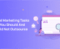 Digital Marketing Tasks That You Should And Should Not Outsource