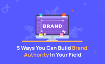 5 Ways You Can Build Brand Authority In Your Field