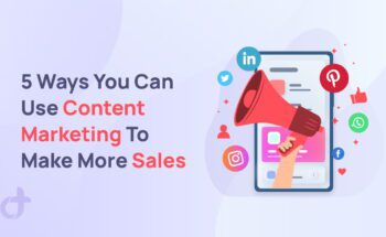 5 Ways You Can Use Content Marketing To Make More Sales
