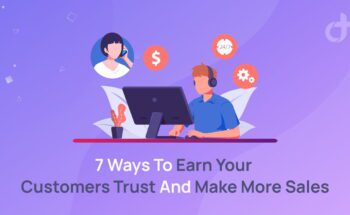 7 Ways To Earn Your Customers Trust And Make More Sales
